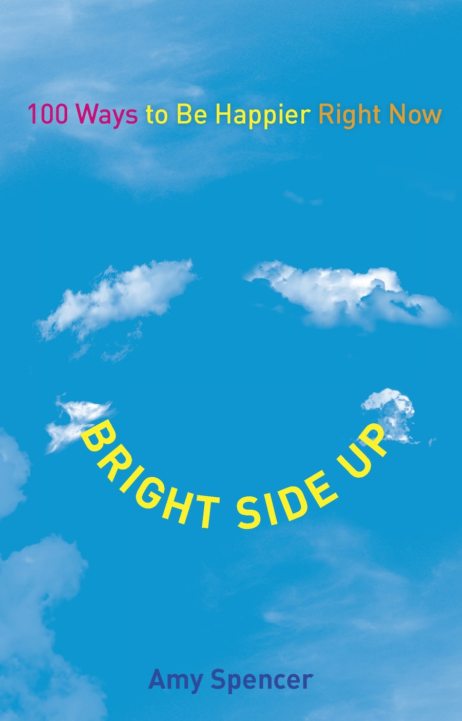 BRIGHT SIDE UP: 100 Ways to Be Happier Right Now (Perigee)